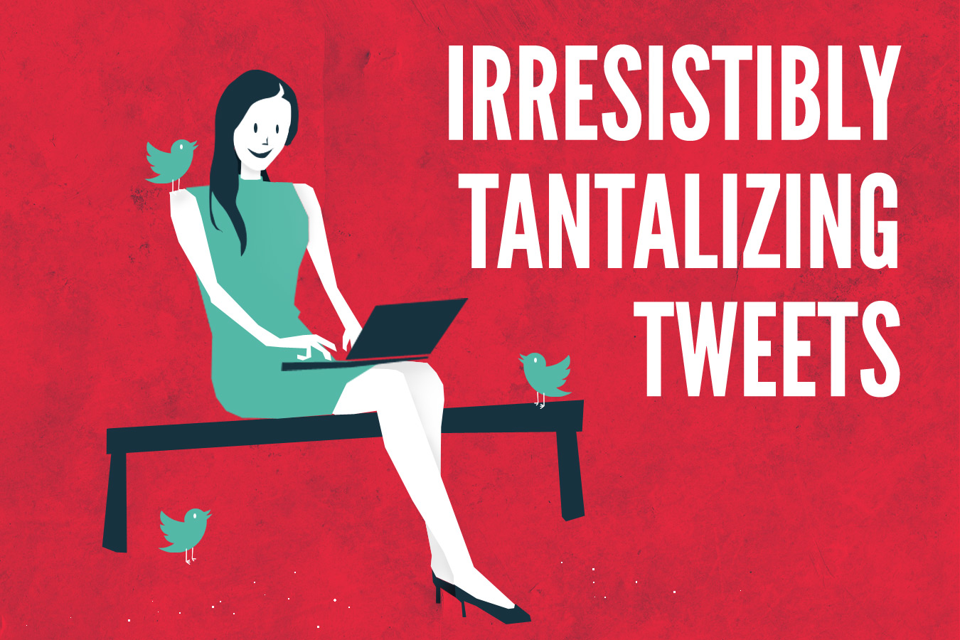 How To Write Irresistibly Tantalizing Tweets