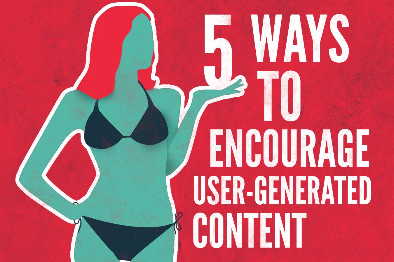5 Ways to Encourage User-Generated Content