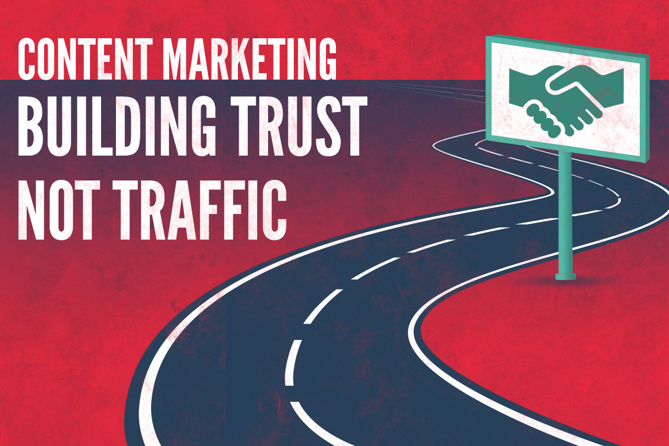 Content Marketing; Build Trust, not Traffic