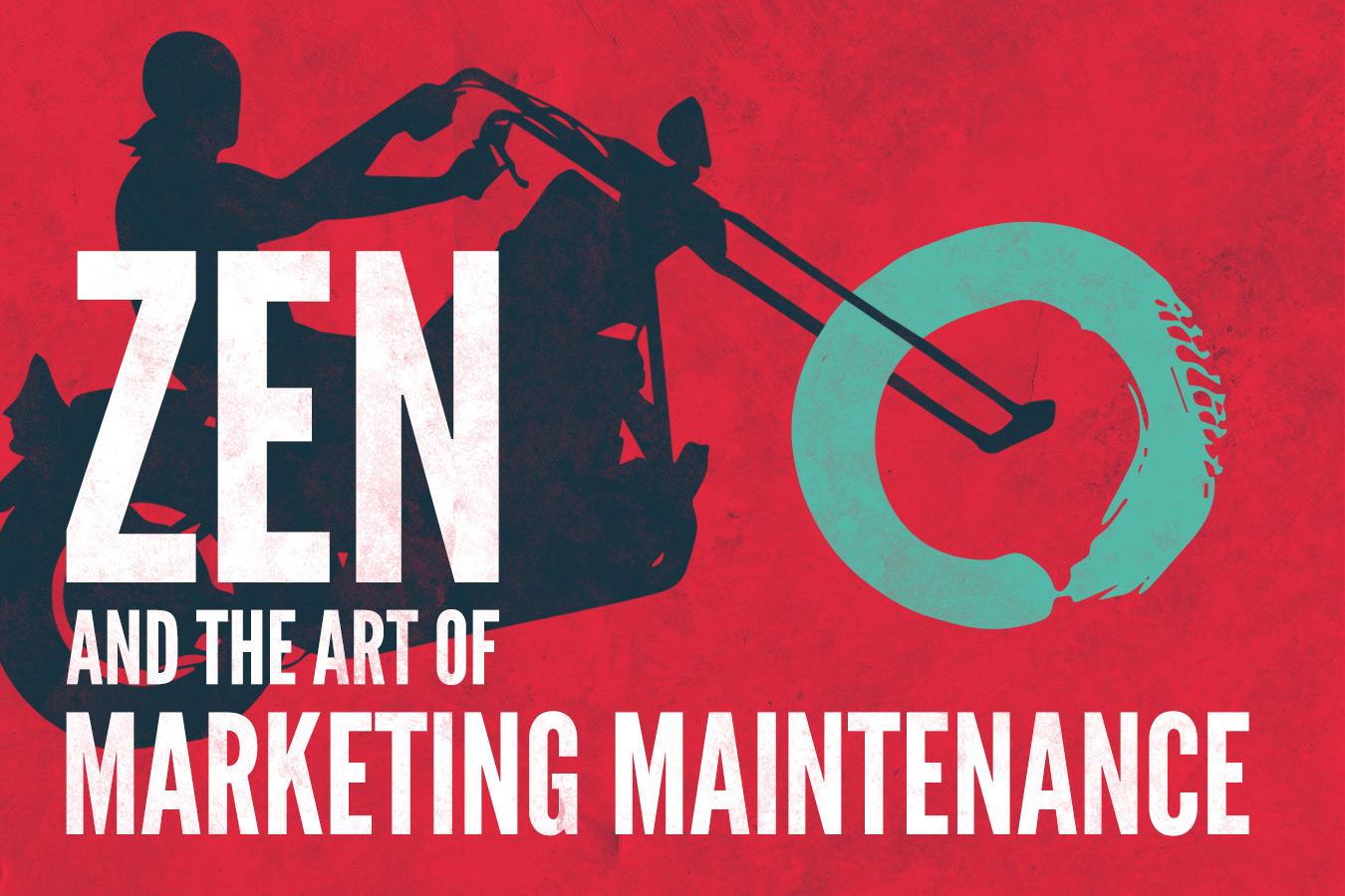Zen and the Art of Marketing Maintenance