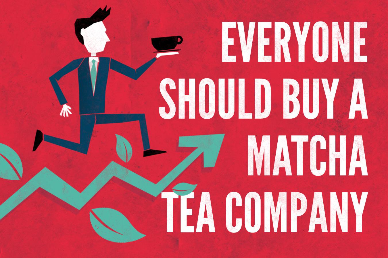 Why Everyone Should buy a Matcha Tea Company