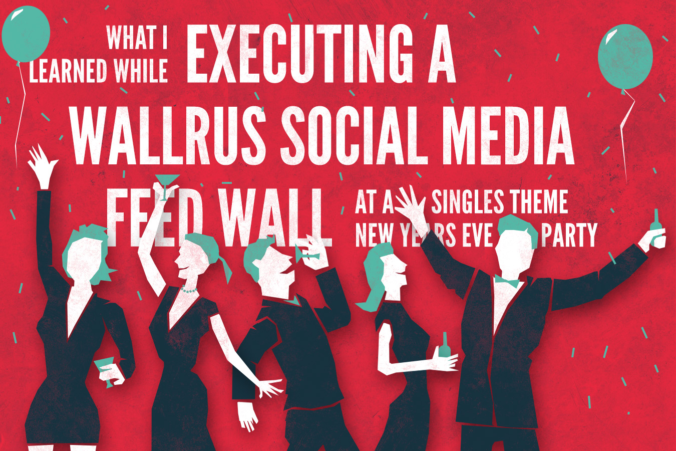 What I Learned While Executing a Wall-R-Us Social Media Feed Wall at a Singles Theme New Years Eve Party